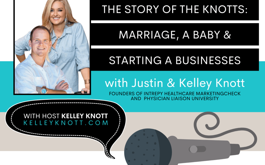 The Story of the Knott's - Marriage, a Baby & Starting a Businesses #132