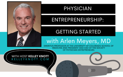 Physician Entrepreneurship: Getting Started with Dr. Arlen Meyers Ep 141