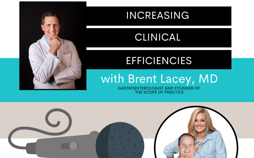 Increasing Clinical Efficiencies with Dr. Brent Lacey Ep 143